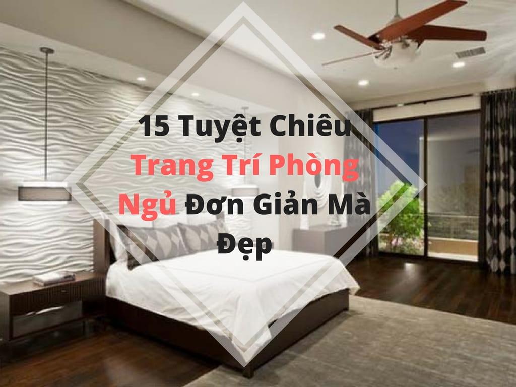 15 Tuyệt Chiêu Trang Trí Phòng Ngủ Đơn Giản Mà Đẹp!-min
