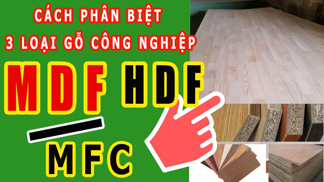 Cách Phân Biệt 9 LOẠI GỖ CÔNG NGHIỆP MFC, MDF và HDF ƯU NHƯỢC ĐIỂM
